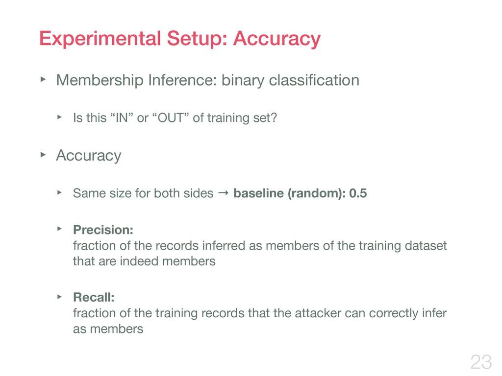 Experimental Setup: Accuracy ‣ Membership Infer...