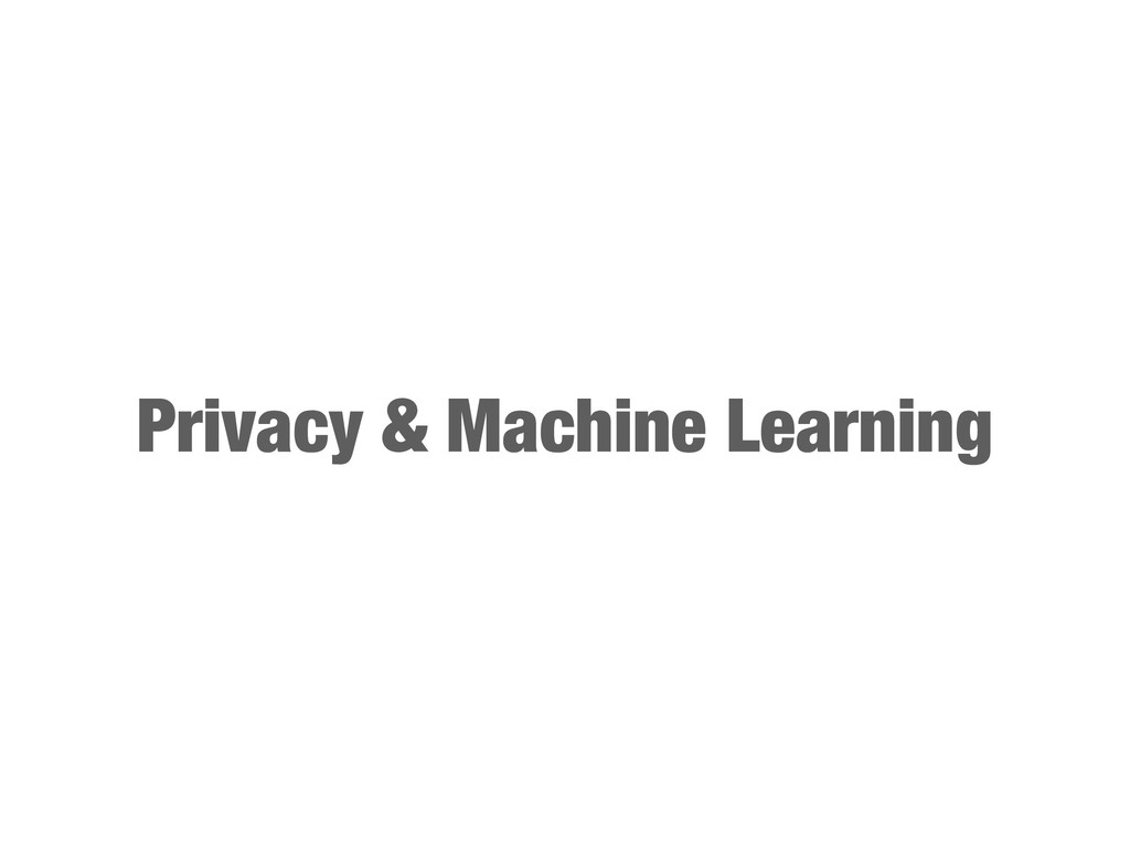 Privacy & Machine Learning