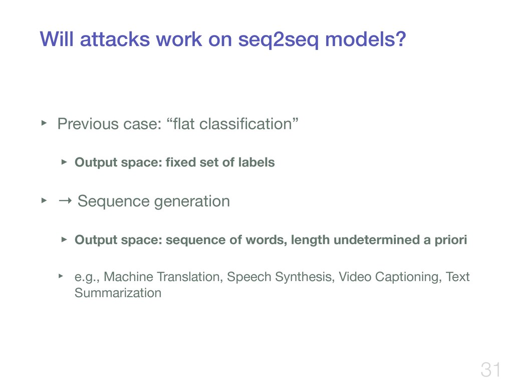 Will attacks work on seq2seq models? ‣ Previous...