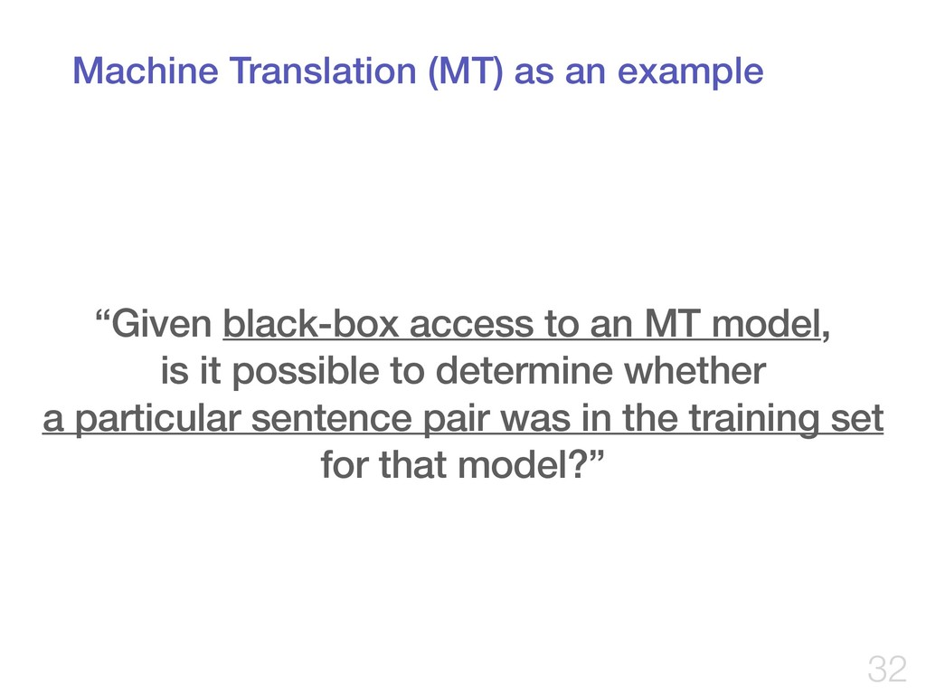 """Machine Translation (MT) as an example !32 """"Giv..."""