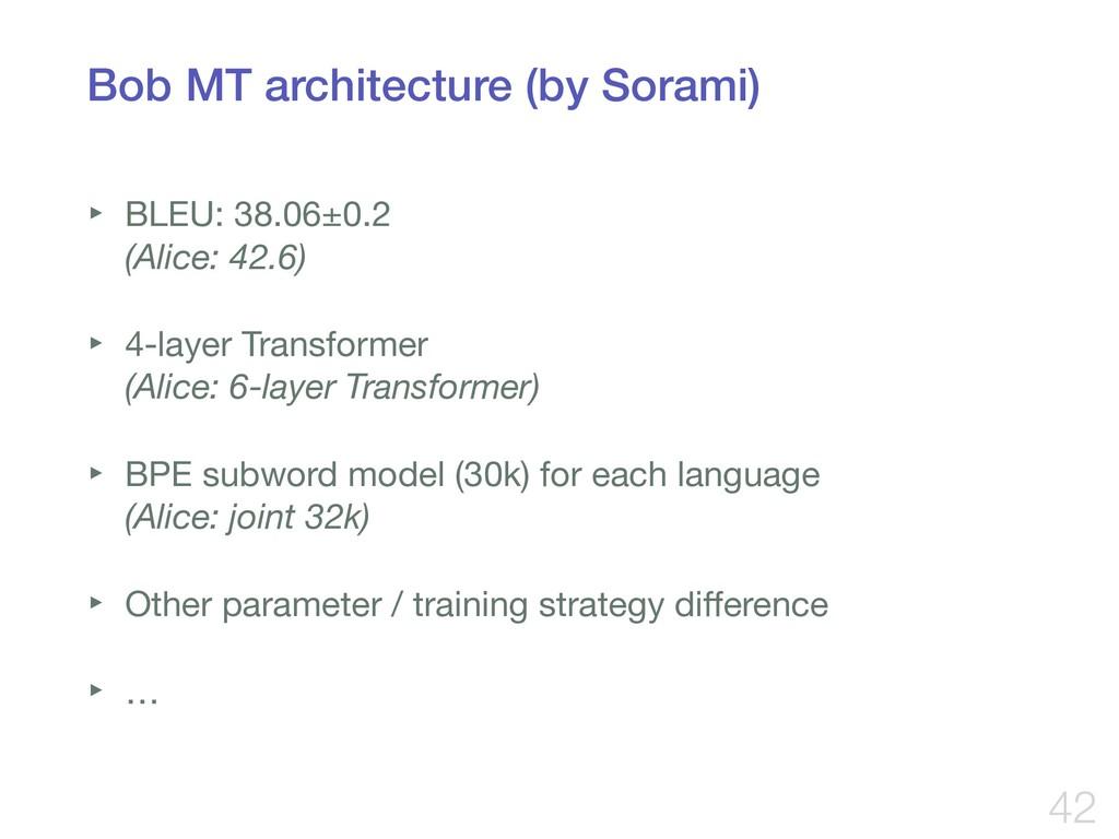 Bob MT architecture (by Sorami) ‣ BLEU: 38.06±0...