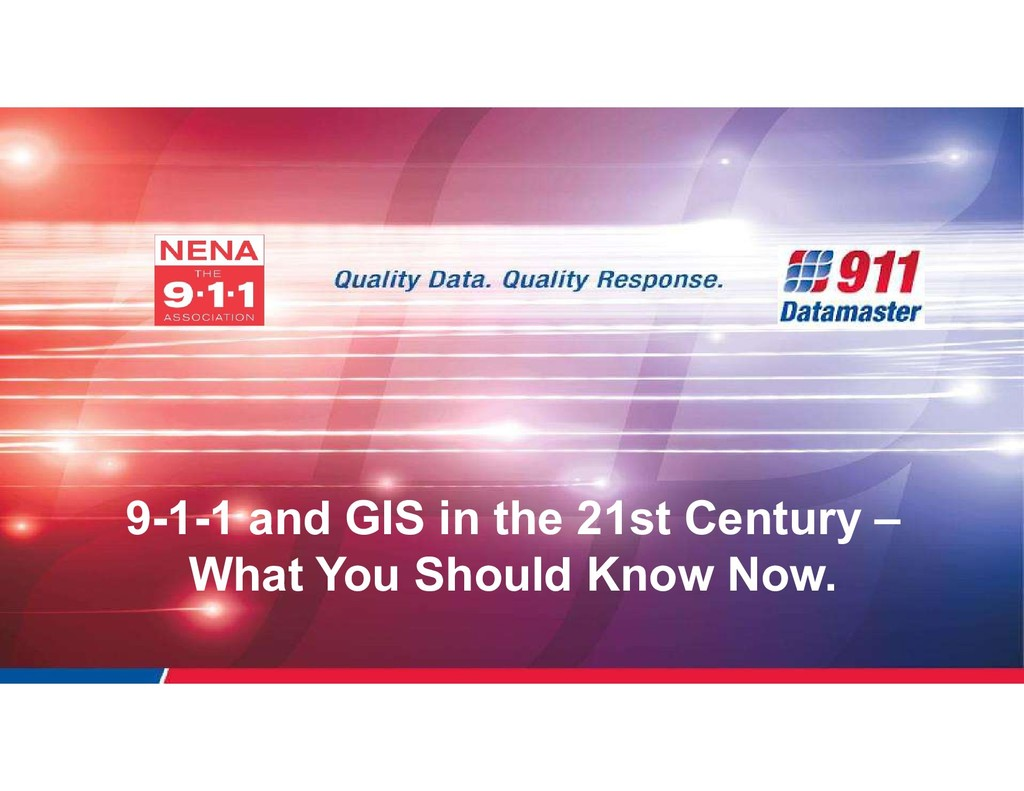 9-1-1 and GIS in the 21st Century – What You Sh...