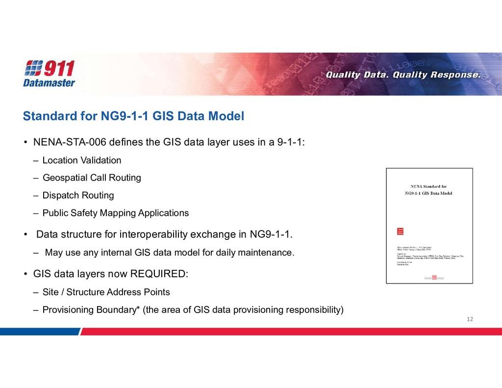 12 Standard for NG9-1-1 GIS Data Model • NENA-S...
