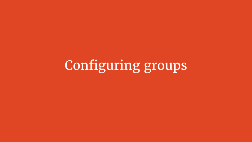 Configuring groups