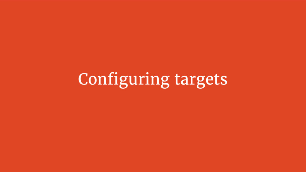 Configuring targets