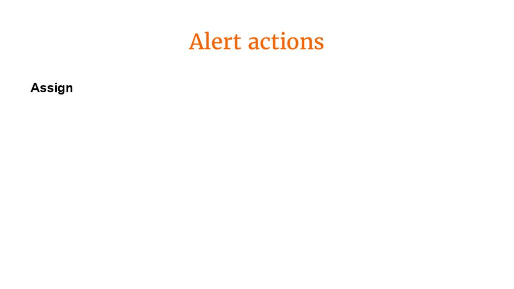 Alert actions Assign