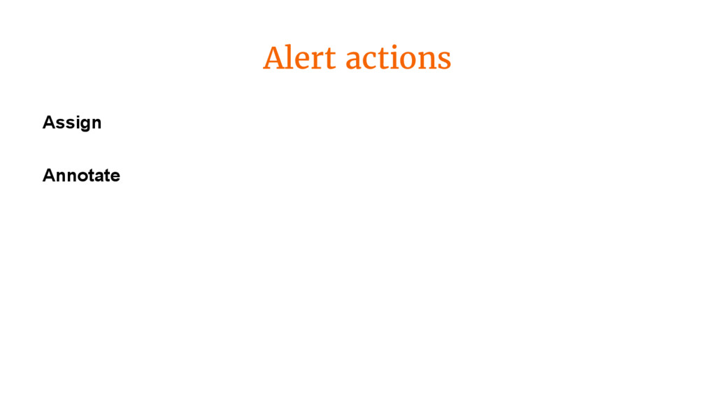 Alert actions Assign Annotate
