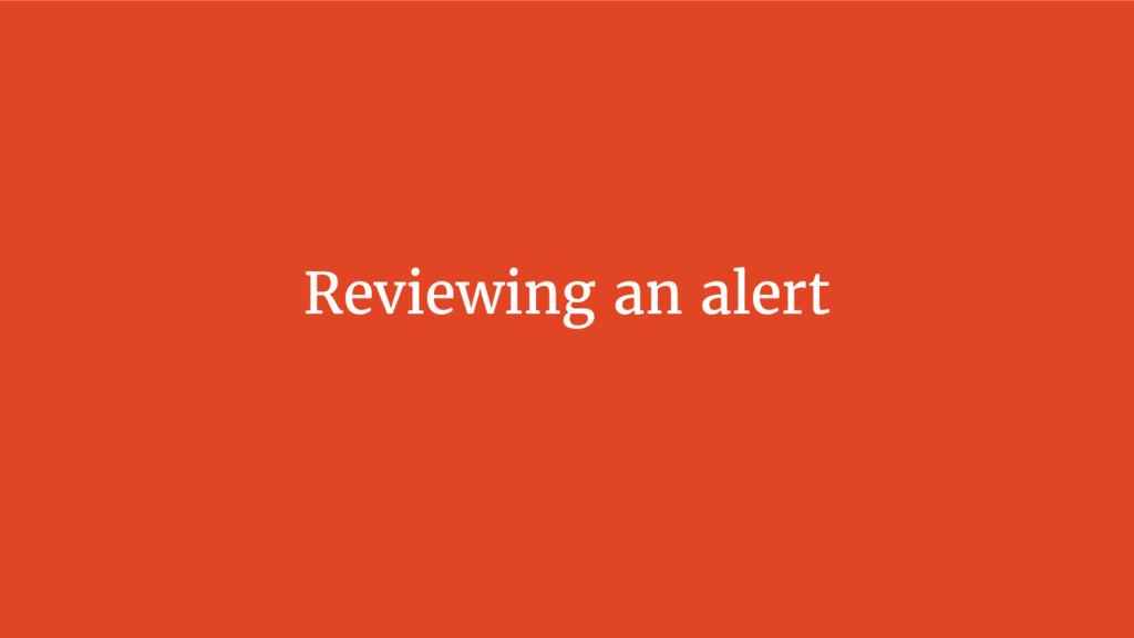 Reviewing an alert