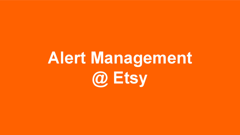 Alert Management @ Etsy