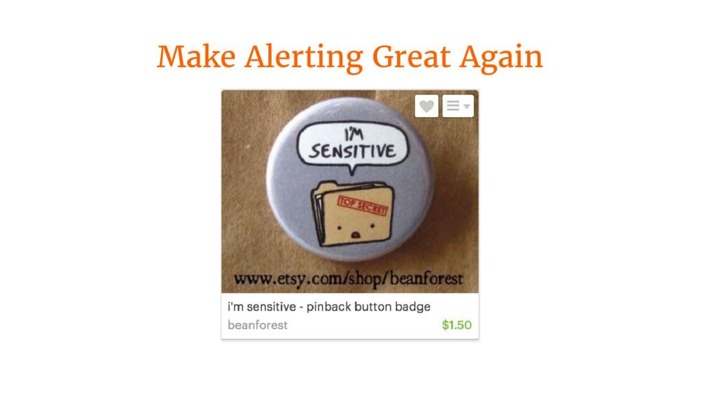 Make Alerting Great Again
