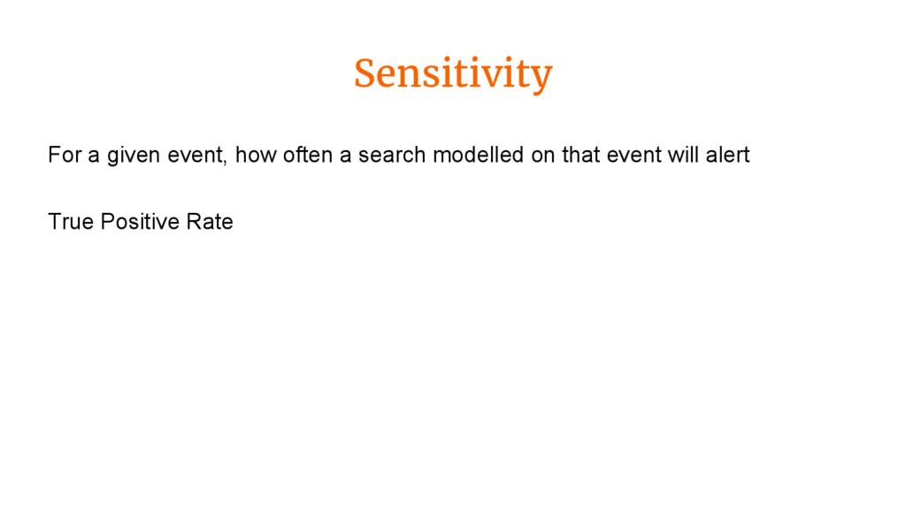 Sensitivity For a given event, how often a sear...