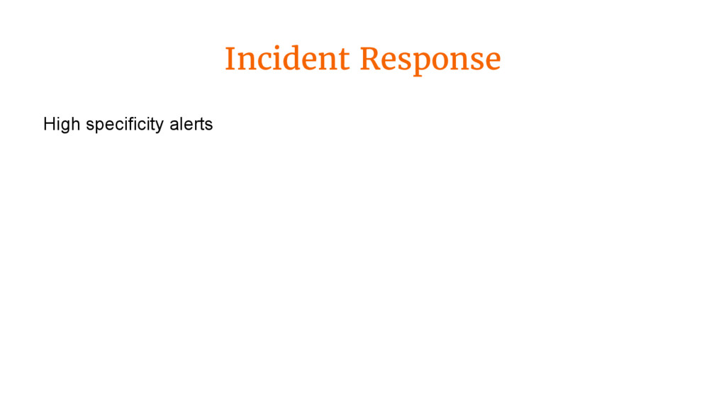 Incident Response High specificity alerts