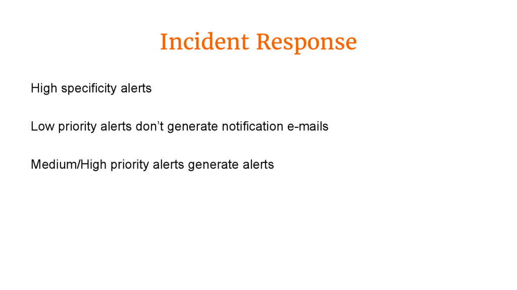 Incident Response High specificity alerts Low p...