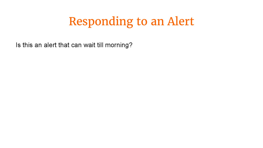 Responding to an Alert Is this an alert that ca...