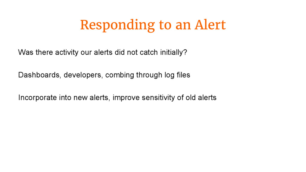 Responding to an Alert Was there activity our a...