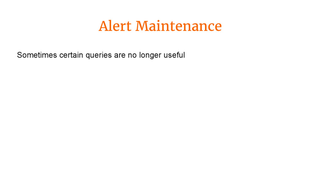 Alert Maintenance Sometimes certain queries are...