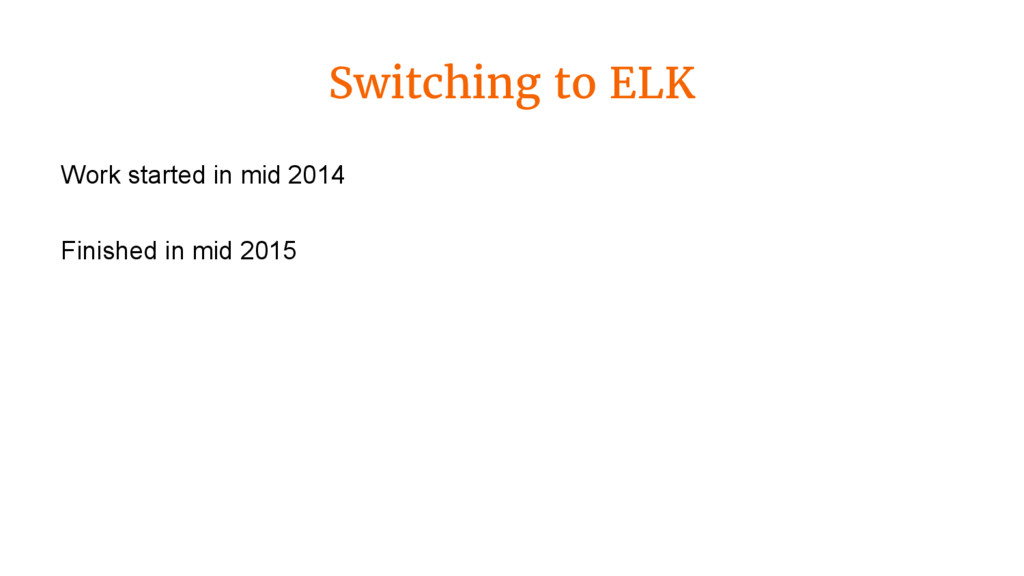 Switching to ELK Work started in mid 2014 Finis...