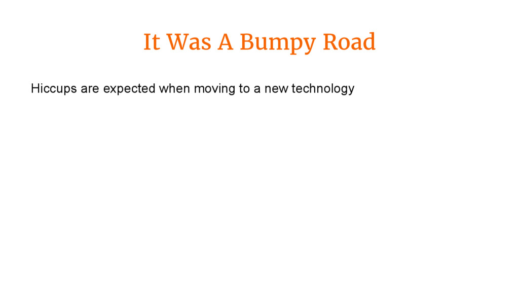It Was A Bumpy Road Hiccups are expected when m...