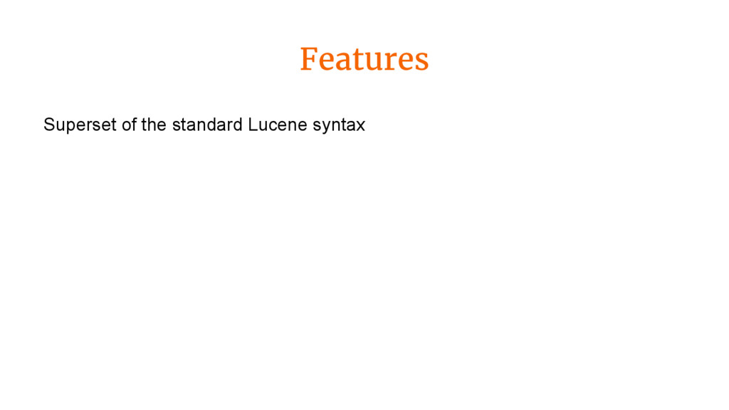 Features Superset of the standard Lucene syntax