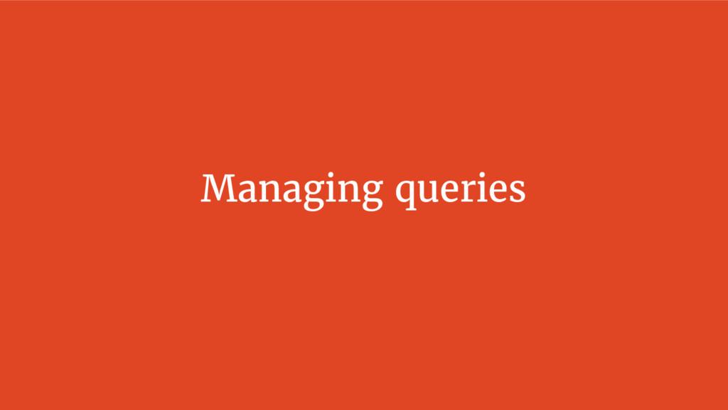 Managing queries