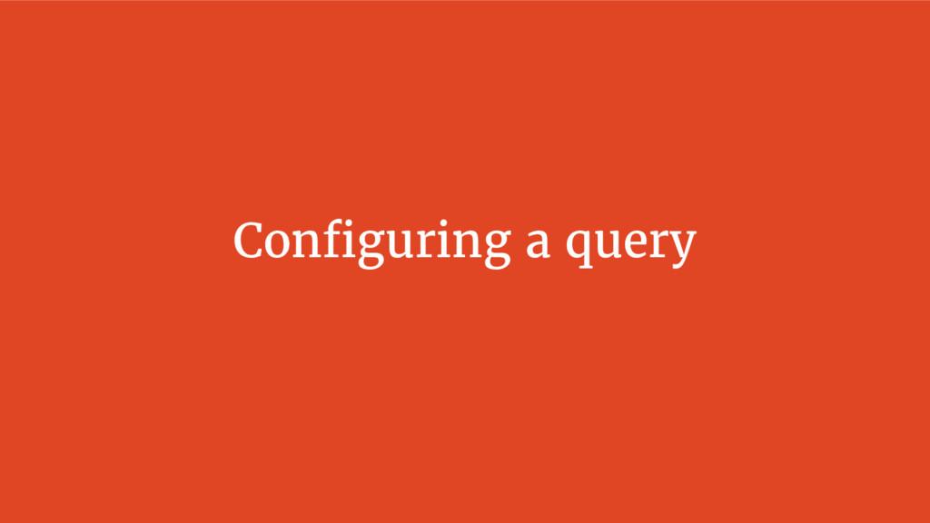 Configuring a query