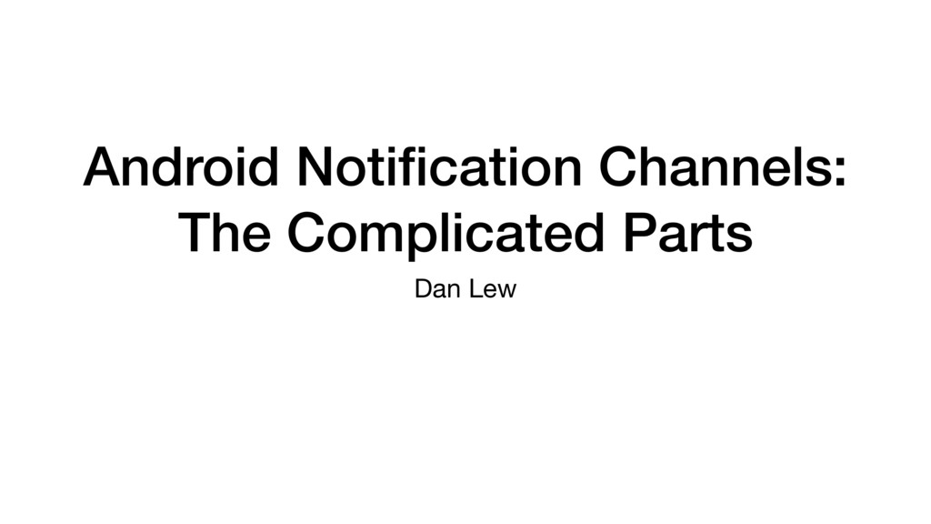 Android Notification Channels: The Complicated P...