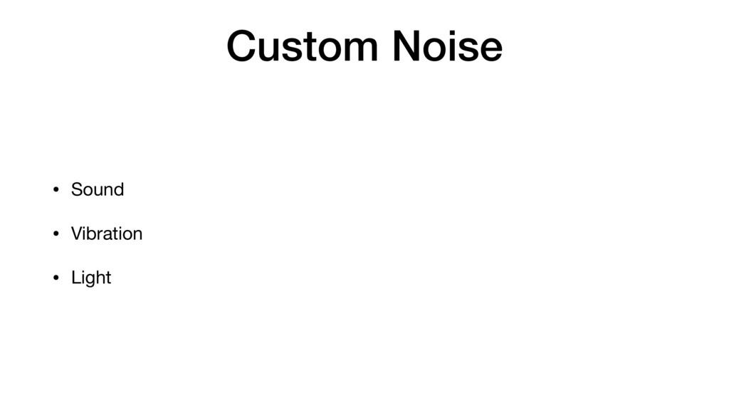 Custom Noise • Sound  • Vibration  • Light