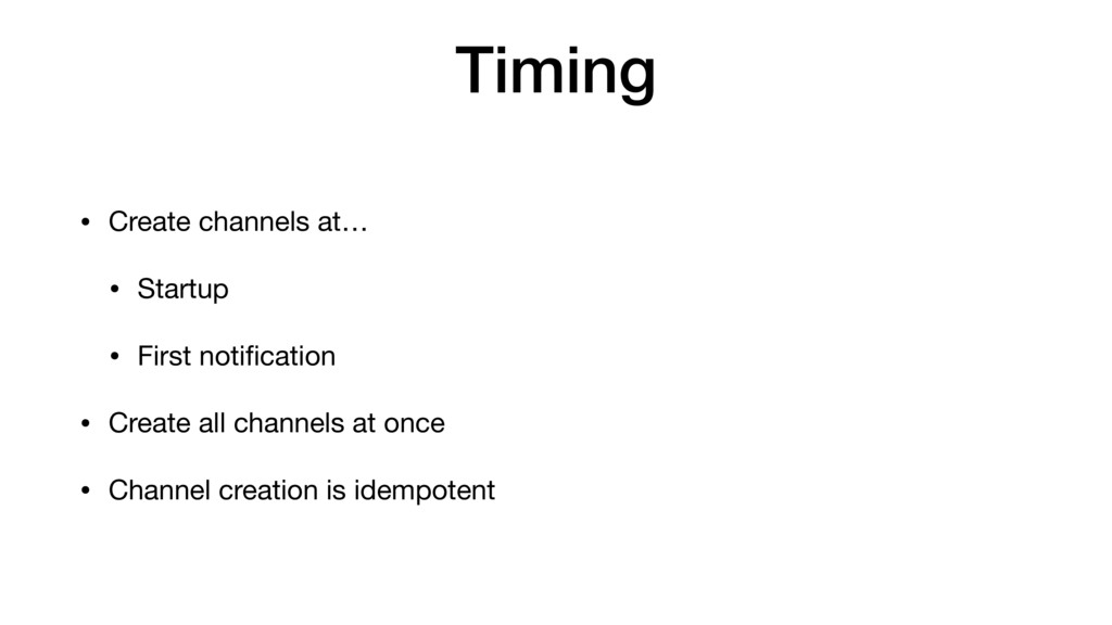 Timing • Create channels at…  • Startup  • Firs...
