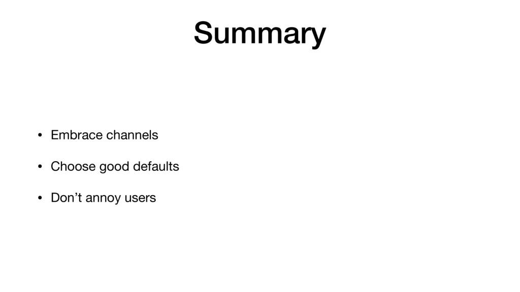 Summary • Embrace channels  • Choose good defau...