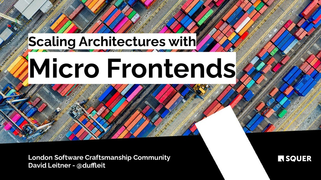 @duffleit Scaling Architectures with Micro Fronte...