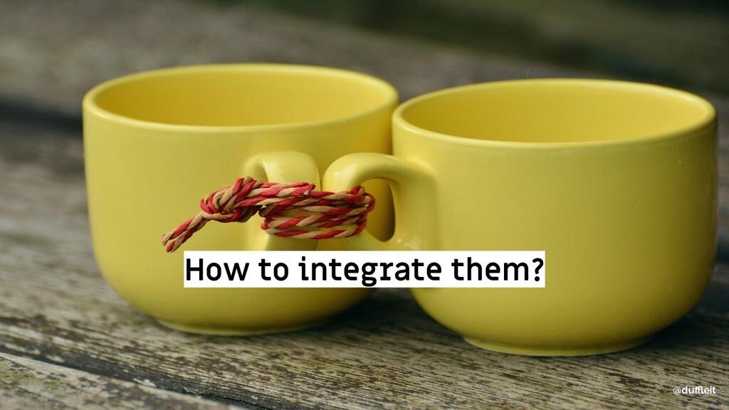 @duffleit How to integrate them? @duffleit