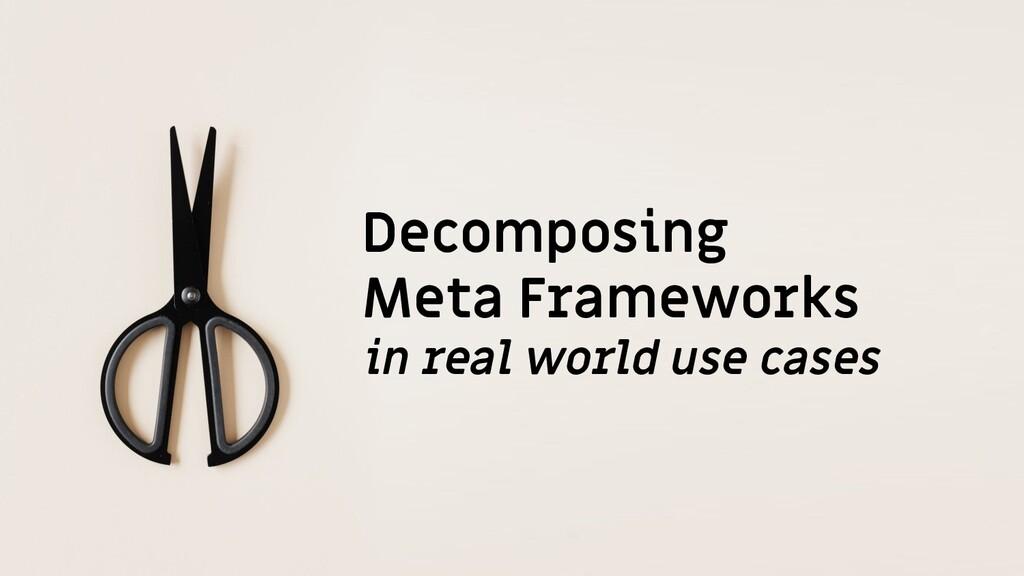 @duffleit Decomposing Meta Frameworks in real wor...