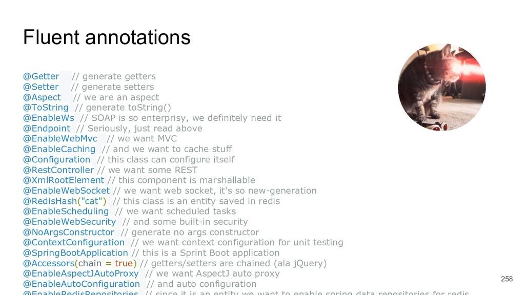 Fluent annotations 258 @Getter // generate gett...
