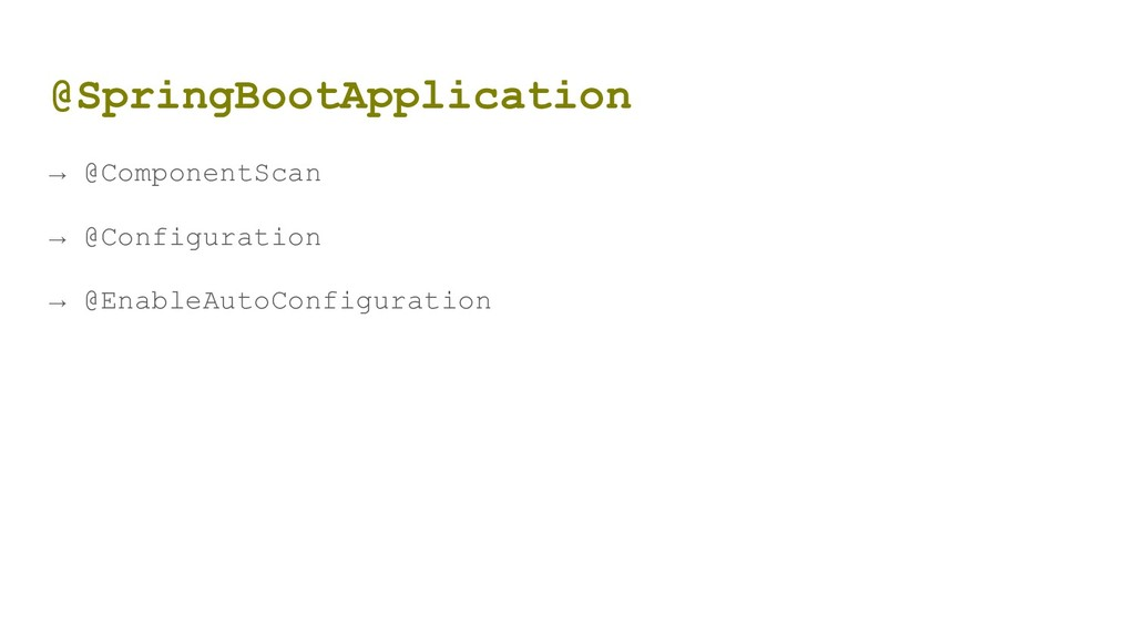 @SpringBootApplication → @ComponentScan → @Conf...