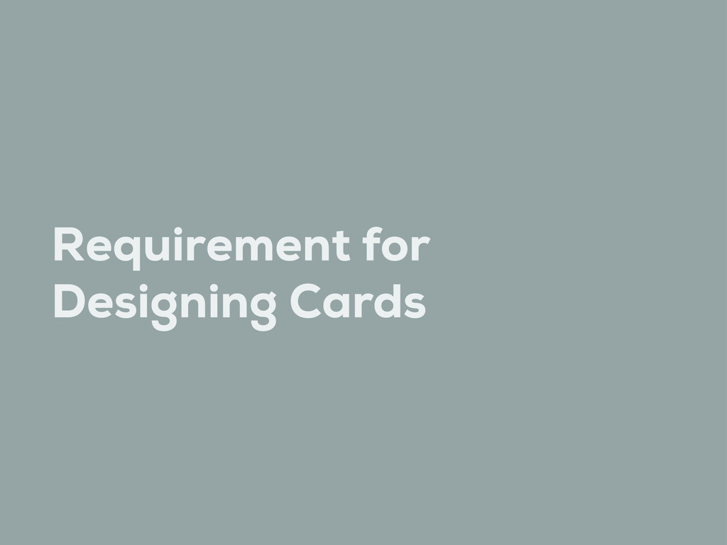 Requirement for Designing Cards