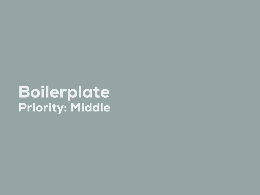 Boilerplate Priority: Middle