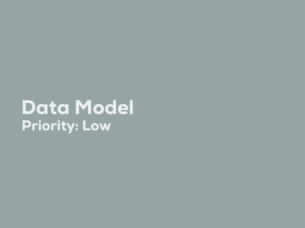 Data Model Priority: Low