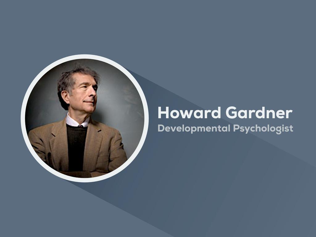 Howard Gardner Developmental Psychologist