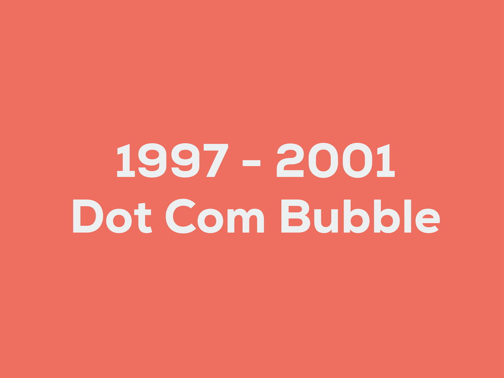 1997 - 2001 Dot Com Bubble