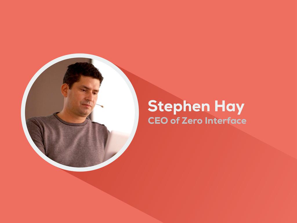 Stephen Hay CEO of Zero Interface