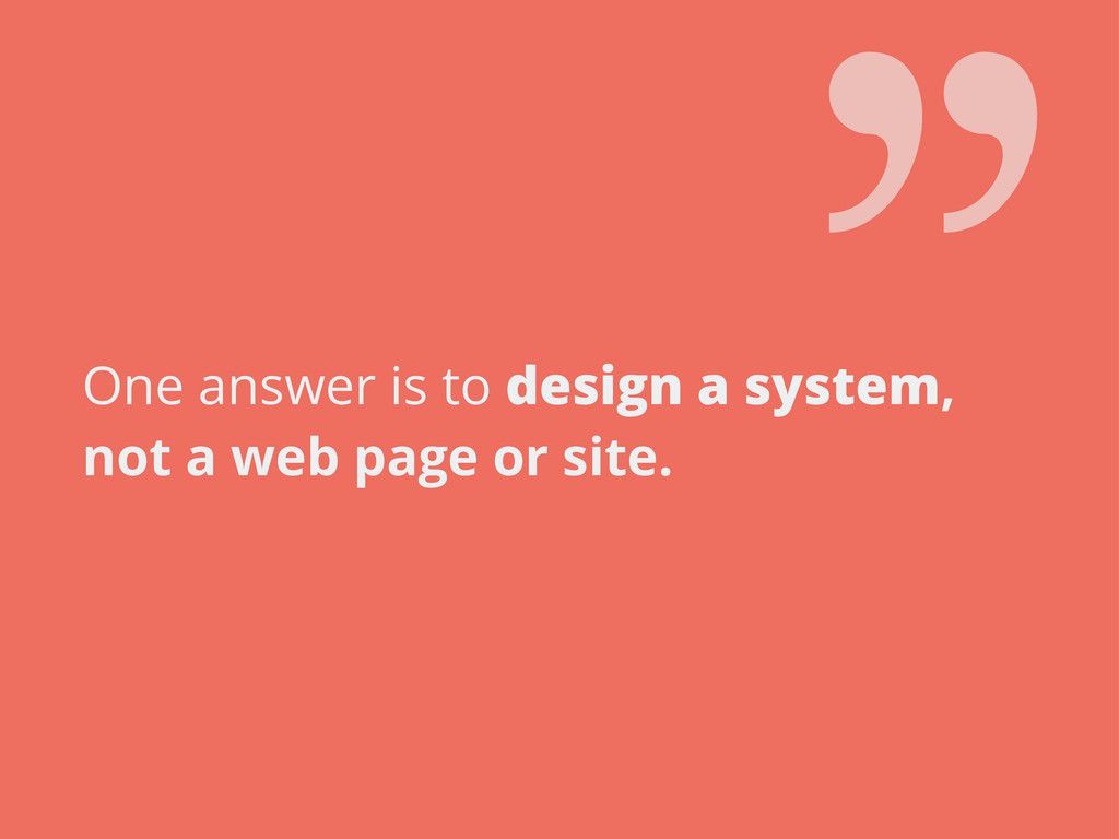 One answer is to design a system, not a web pag...