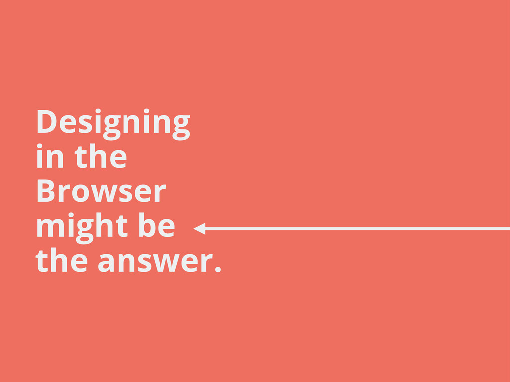 Designing in the Browser might be the answer.