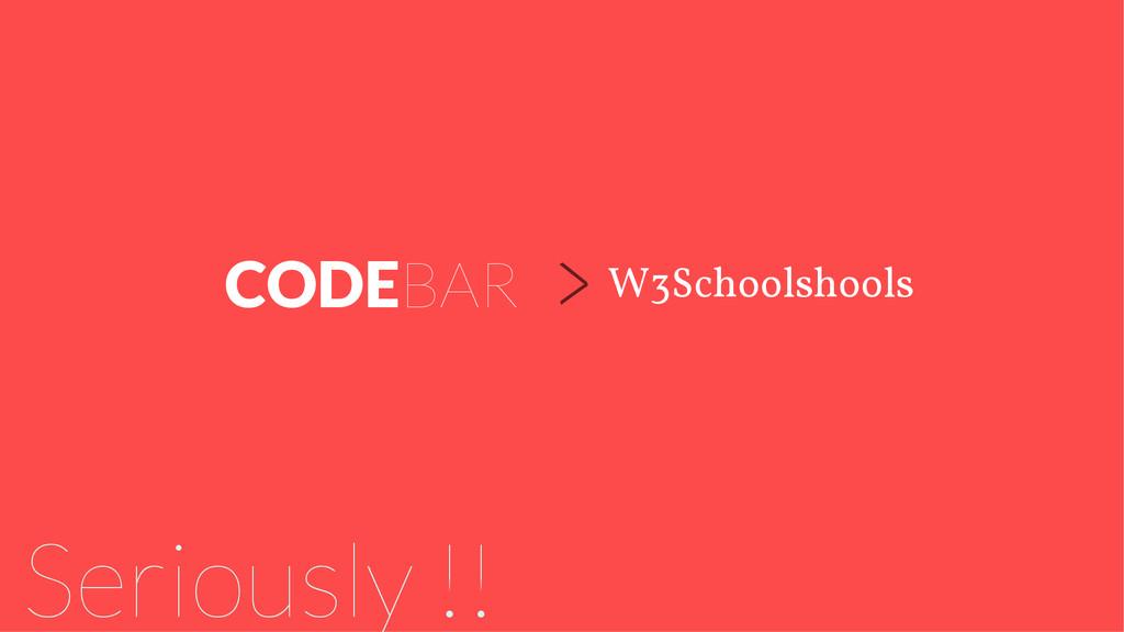 W3Schoolshools CODEBAR Seriously !! >
