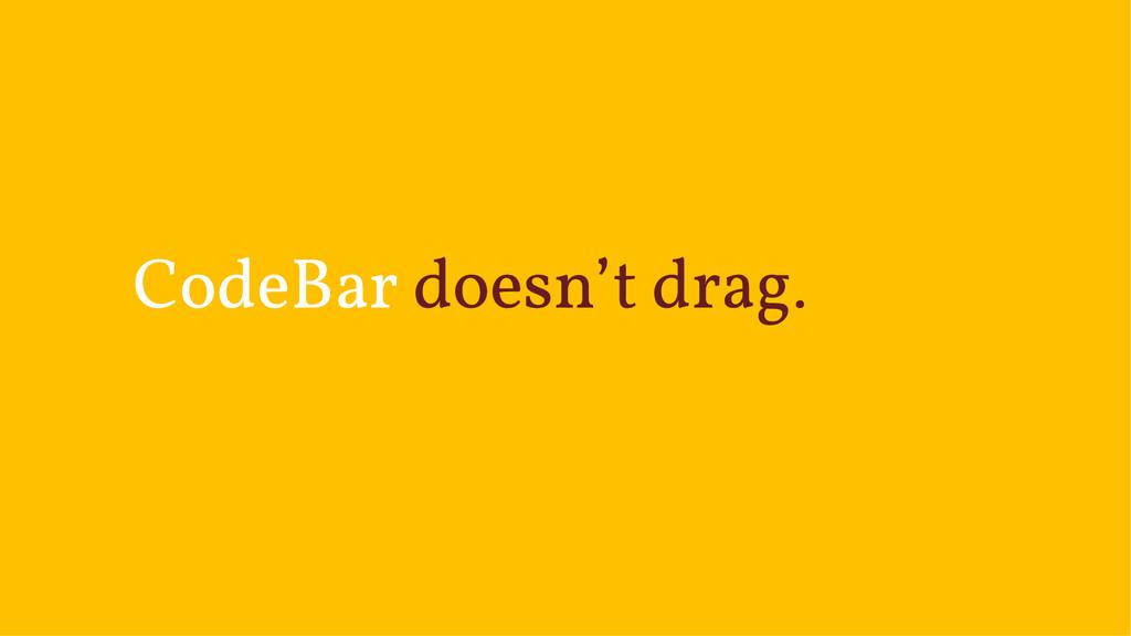 CodeBar doesn't drag.