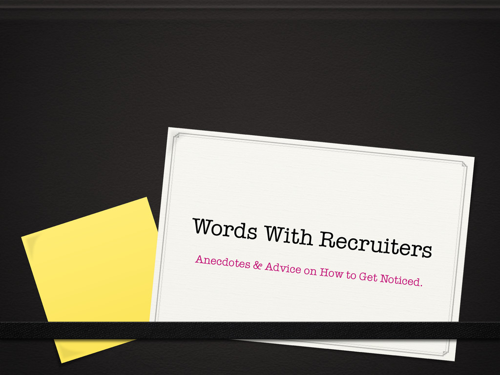Words With Recruiters Anecdotes & Advice on Ho...