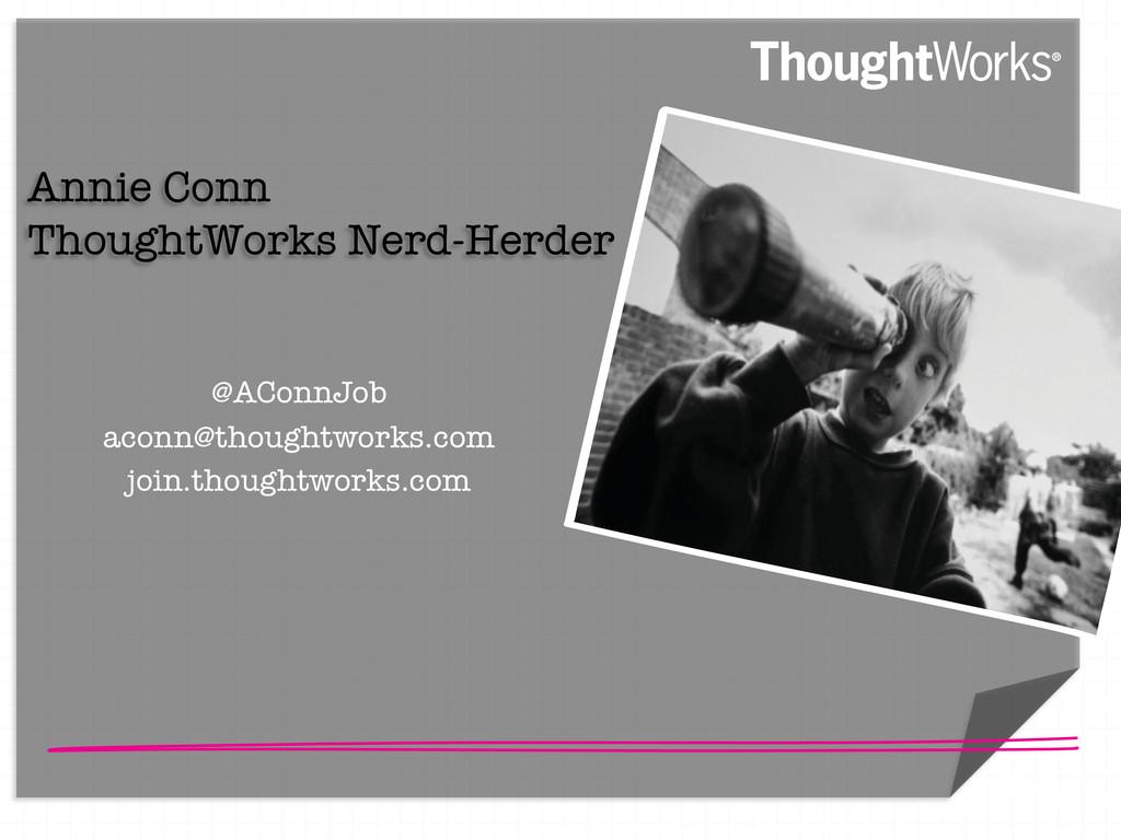 """  Annie Conn  ThoughtWorks Nerd-Herder  @A..."
