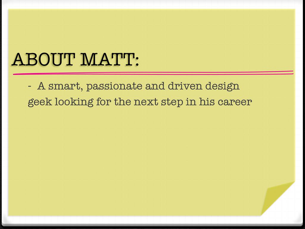 """ "" ABOUT MATT:  - A smart, passionate and dri..."
