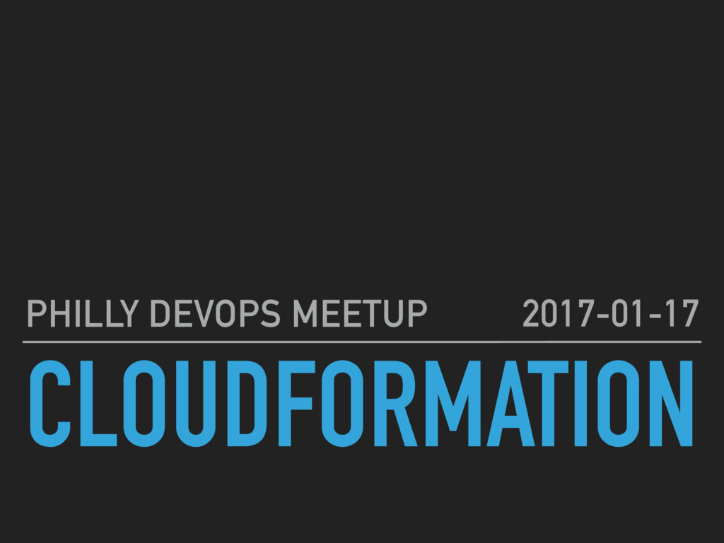 CLOUDFORMATION PHILLY DEVOPS MEETUP 2017-01-17