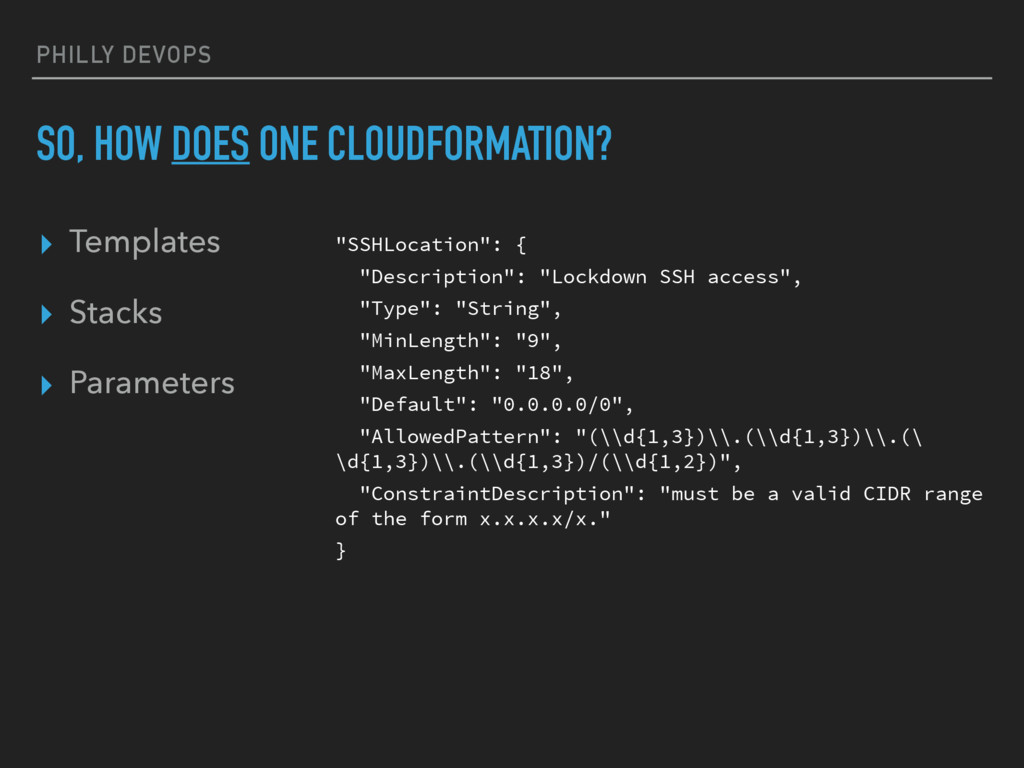 PHILLY DEVOPS SO, HOW DOES ONE CLOUDFORMATION? ...