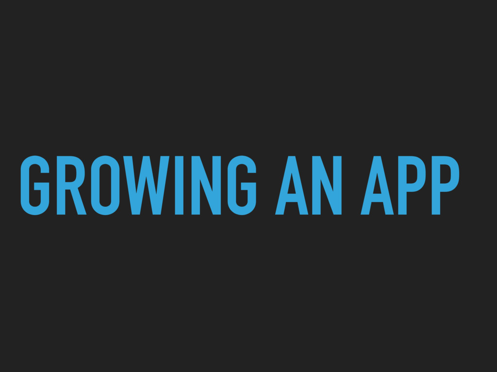 GROWING AN APP